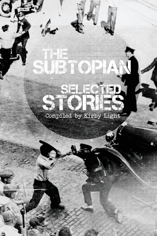 The Subtopian: Selected Stories