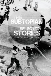 The Subtopian: Selected Stories
